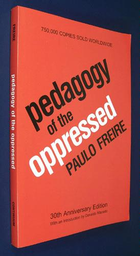 the pedagogy of the oppressed Get this from a library pedagogy of the oppressed [paulo freire] -- the methodology of the late paulo freire, once considered such a threat to the established order that he was invited to leave his native brazil, has helped.